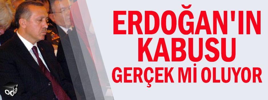 Erdoğan'ın kabusu gerçek mi oluyor