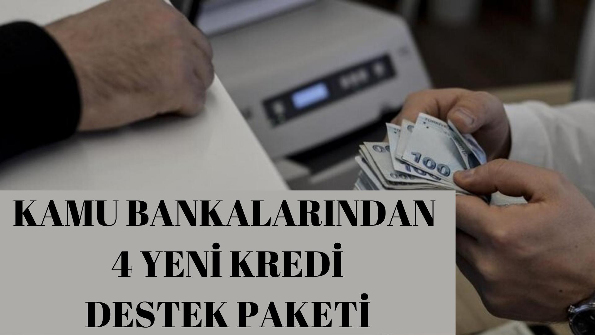 Kamu bankalarından 4 yeni kredi destek paketi